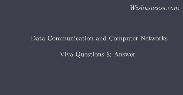 Best Interview Questions and Answers of Data Communication and Computer Networks
