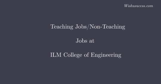 ILM College of Engineering and Technology Wanted Assistant Professors